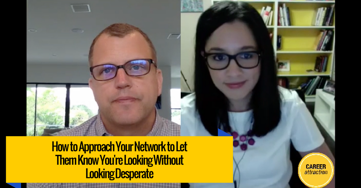 How Do You Approach Your Network to Let Them Know You're Looking (without Looking Desperate)?